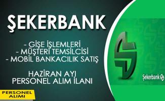Şekerbank Haziran Ayı Personel Alım İlanı