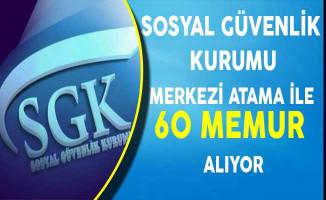 Sosyal Güvenlik Kurumu Merkezi Atama İle 60 Memur Alıyor