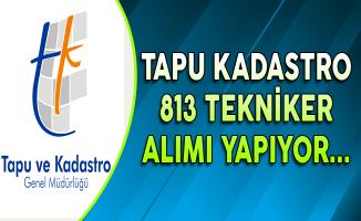 Tapu ve Kadastro 813 Tekniker Alımı Yapıyor