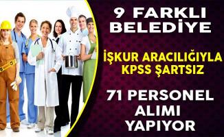 9 Farklı Belediye İşkur Aracılığıyla KPSS Şartsız 71 Personel Alımı Yapıyor