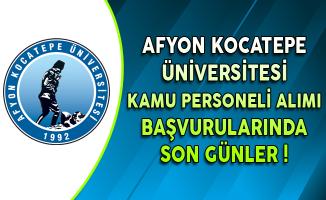 Afyon Kocatepe Üniversitesi Kamu Personel Alımı Başvurularında Son Günler