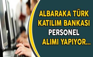 Albaraka Türk Katılım Bankası Personel Alımı Yapıyor