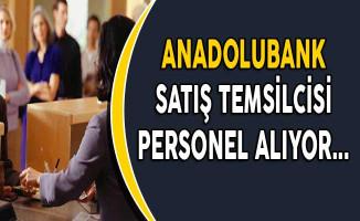 Anadolubank Satış Temsilcisi Personel Alımları Yapıyor