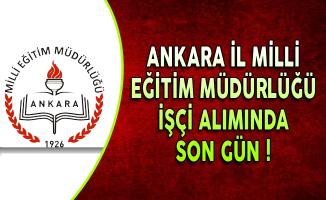 Ankara İl Milli Eğitim Müdürlüğü İşçi Alımı Başvurularında Son Gün !