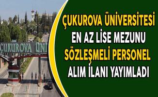 Çukurova Üniversitesi En Az Lise Mezunu Sözleşmeli Personel Alıyor