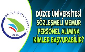 Düzce Üniversitesi Sözleşmeli Memur Personel Alımına Kimler Başvurabilir?