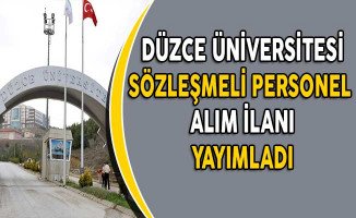 Düzce Üniversitesi Sözleşmeli Personel Alım İlanı Yayımladı