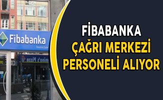 Fibabanka Çağrı Merkezi Personeli Alıyor