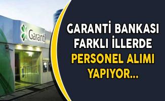 Garanti Bankası 2 Farklı İlde Görevlendirilmek Üzere Personel Alıyor