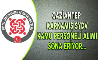 Gaziantep Karkamış SYDV Kamu Personeli Alımı Sona Eriyor