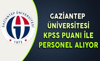 Gaziantep Üniversitesi KPSS Puanı ile Sözleşmeli Personel Alıyor