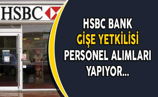 HSBC Bank Gişe Yetkilisi Personel Alımı Yapıyor