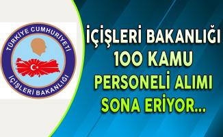 İçişleri Bakanlığı 100 Kamu Personeli Alımı Başvuruları Sona Eriyor
