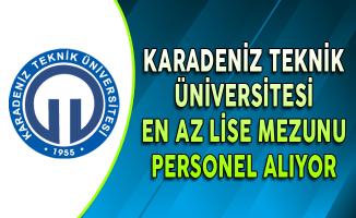Karadeniz Teknik Üniversitesi (KATÜ) En Az Lise Mezunu Personel Alıyor