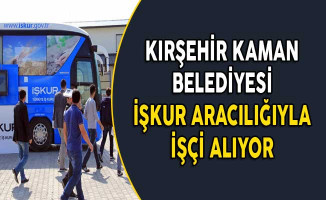 Kırşehir Kaman Belediye Başkanlığı İşkur Aracılığıyla İşçi Alıyor