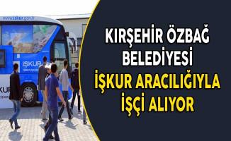 Kırşehir Özbağ Belediye Başkanlığı İşçi Alıyor