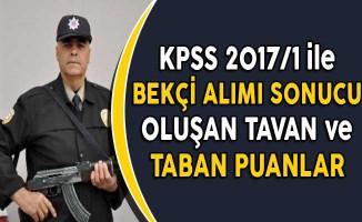 KPSS 2017/1 ile Bekçi Alımı Sonucu Oluşan Taban ve Tavan Puanlar