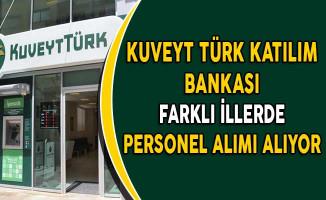 Kuveyt Türk Katılım Bankası Farklı İllerde Personel Alıyor