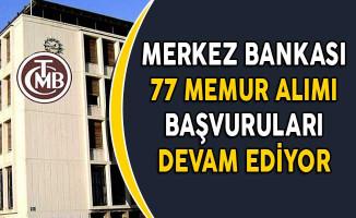 Merkez Bankası 77 Memur Alım Süreci Devam Ediyor