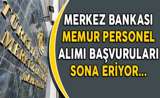 Merkez Bankası Memur Personel Alımı Başvuruları Sona Eriyor !