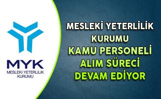Mesleki Yeterlilik Kurumu (MYK) Kamu Personeli Alım Süreci Devam Ediyor