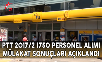 PTT 2017/2 1750 Personel Alımı Mülakat Sonuçları Açıklandı