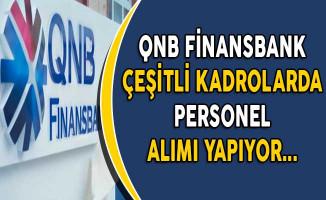 QNB Finansbank Çeşitli Kadrolarda Personel Alımı Yapıyor
