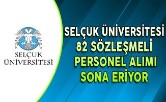 Selçuk Üniversitesi 82 Sözleşmeli Memur Personel Alımında Son Gün !