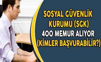 Sosyal Güvenlik Kurumu (SGK) 400 Memur Alıyor! (Kimler Başvurabilir?)