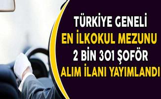 Türkiye Geneli En Az İlkokul Mezunu 2 Bin 301 Şoför Alım İlanı Yayımlandı