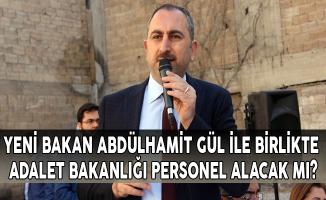 Yeni Bakan Abdülhamit GÜL İle Birlikte Adalet Bakanlığı Personel Alacak Mı?