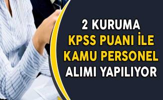 2 Kuruma KPSS Puanı ile Kamu Personel Alımı Yapılıyor