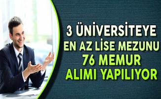 3 Üniversiteye En Az Lise Mezunu 76 Memur Alımı Yapılıyor