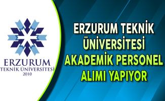 Erzurum Teknik Üniversitesi Akademik Personel Alım İlanı Yayımlandı