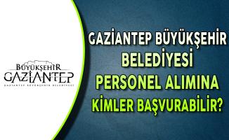 Gaziantep Büyükşehir Belediyesi Kamu Personel Alımına Kimler Başvurabilir?