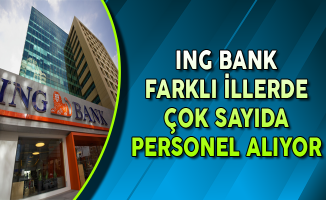 ING Bank Farklı İllerde Çok Sayıda Personel Alımları Yapıyor