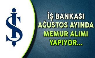 İş Bankası Ağustos Ayı Memur Alım İlanı