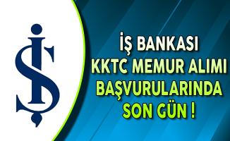 İş Bankası KKTC Memur Alımı Başvurularında Son Gün !