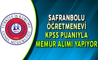 Safranbolu Öğretmenevi KPSS Puanıyla Memur Personel Alıyor