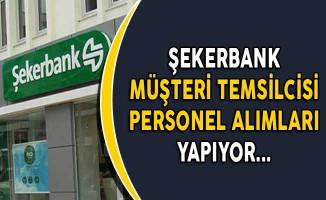Şekerbank Müşteri Temsilcisi Personel Alımları Yapıyor