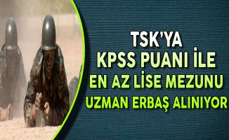 TSK'ya KPSS Puanı ile En Az Lise Mezunu Uzman Erbaş Alımı Yapılıyor