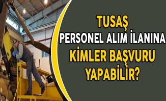 Türk Havacılık ve Uzay Sanayi (TUSAŞ) Personel Alıyor! (Kimler Başvurabilir?)