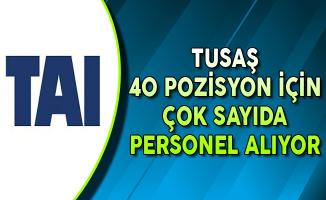 TUSAŞ 40 Açık Pozisyon İçin Personel Alımları Yapıyor