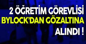2 Öğretim Görevlisi ByLock'dan Gözaltına Alındı