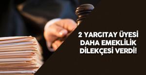2 Yargıtay Üyesi Daha Emeklilik Dilekçesi Verdi ( Yüksek Yargı Düzenlemesi)