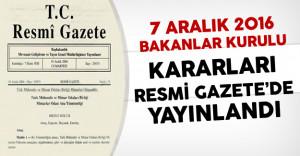 7 Aralık 2016 Tarihli Bakanlar Kurulu Kararları Resmi Gazete'de Yayınlandı