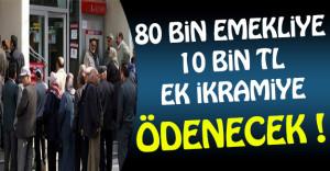 80 Bin Emekliye 10 TL Ödeme Yapılacak !