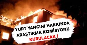 Adana Yurt Yangınını Hakkında Araştırma Komisyonu Kurulacak !