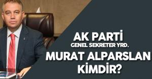 AK Parti Genel Sekreter Yardımcısı Murat Alparslan Kimdir ? Nerelidir?