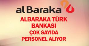 Albaraka Türk Katılım Bankası Türkiye Genelinde Çok Sayıda Personel Alıyor